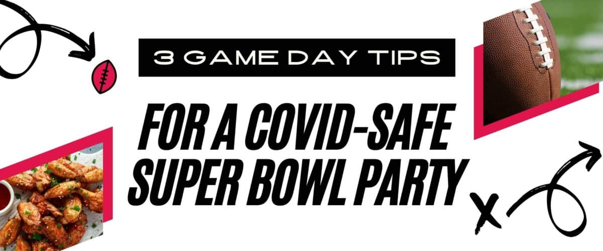 3 Game Day Tips for a Covid-Safe Super Bowl Party
