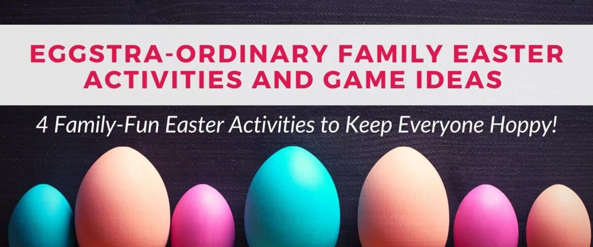 EGGstraordinary Family Easter Activities and Game Ideas to Keep Everyone Hoppy