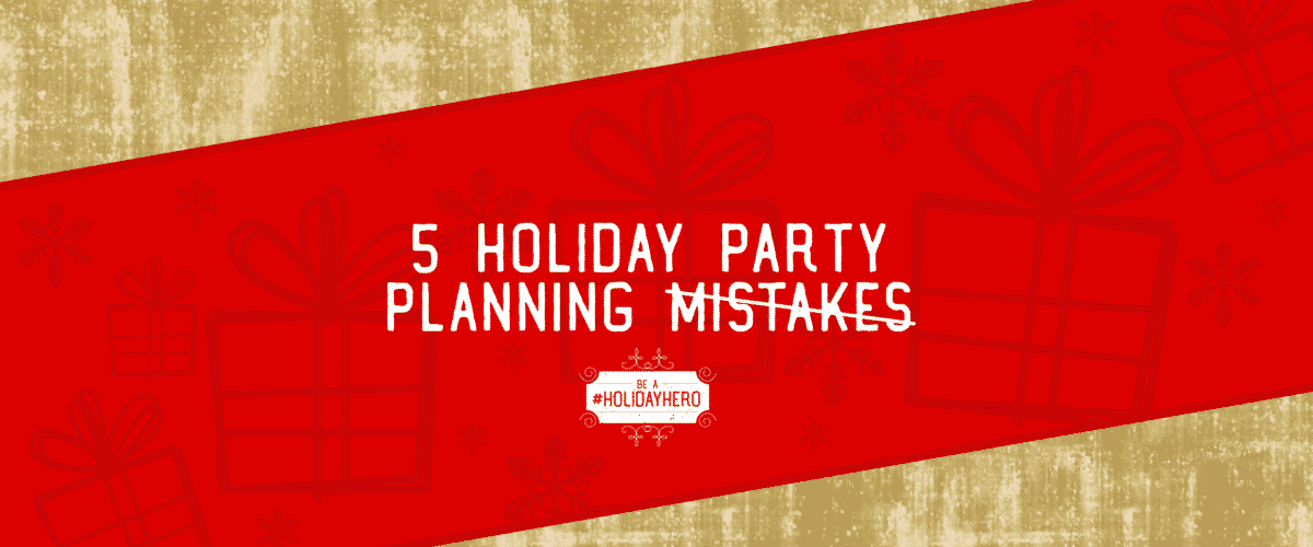Top 5 Holiday Party Planning Mistakes